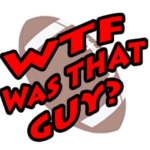 WTF Was That Guy: Week 2